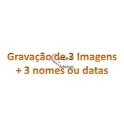 Gravação de 3 Imagens + 3 Nomes ou Datas